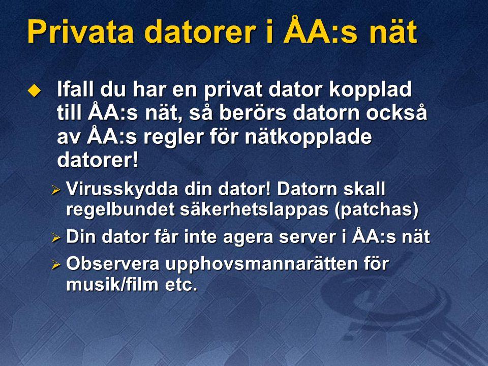 Privata datorer i ÅA:s nät  Ifall du har en privat dator kopplad till ÅA:s nät, så berörs datorn också av ÅA:s regler för nätkopplade datorer!  Viru