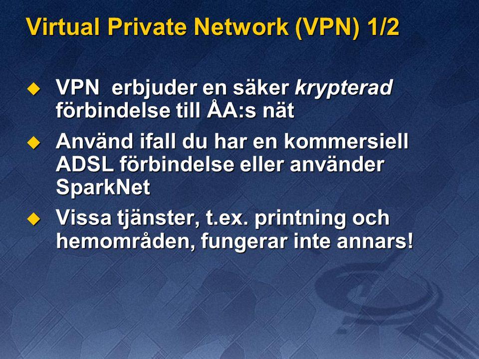Virtual Private Network (VPN) 1/2  VPN erbjuder en säker krypterad förbindelse till ÅA:s nät  Använd ifall du har en kommersiell ADSL förbindelse eller använder SparkNet  Vissa tjänster, t.ex.