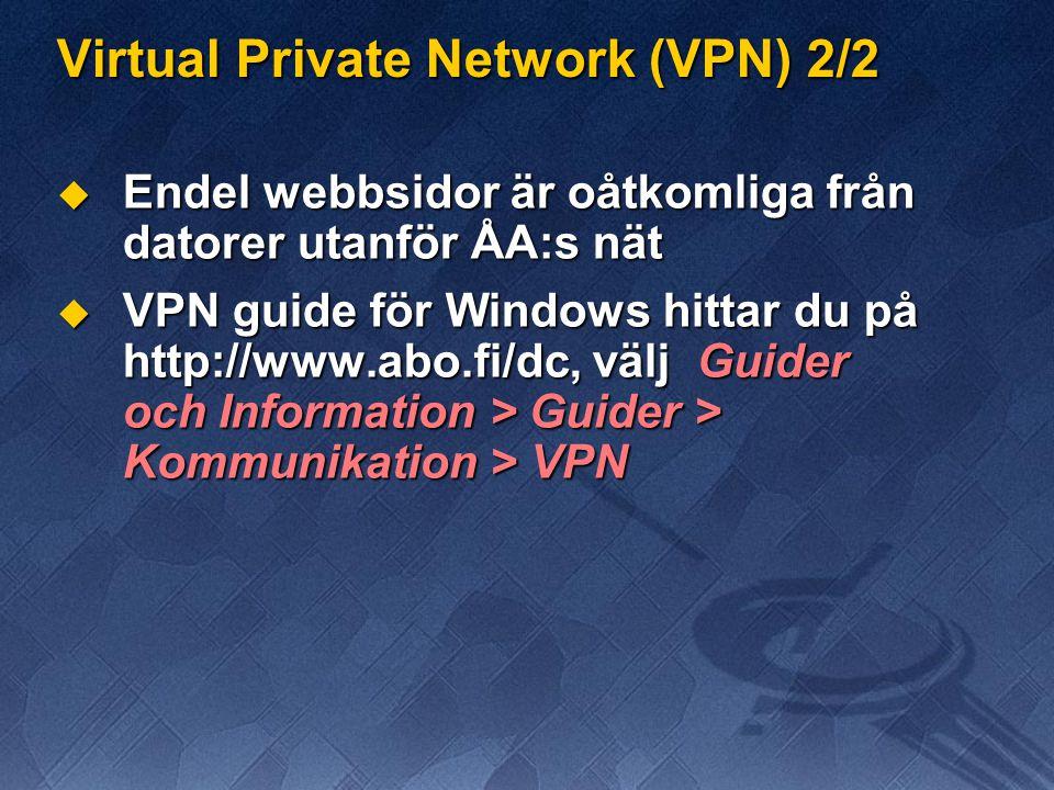 Virtual Private Network (VPN) 2/2  Endel webbsidor är oåtkomliga från datorer utanför ÅA:s nät  VPN guide för Windows hittar du på http://www.abo.fi/dc, välj Guider och Information > Guider > Kommunikation > VPN