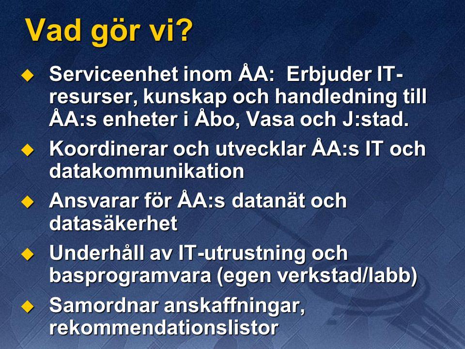 Vad gör vi?  Serviceenhet inom ÅA: Erbjuder IT- resurser, kunskap och handledning till ÅA:s enheter i Åbo, Vasa och J:stad.  Koordinerar och utveckl