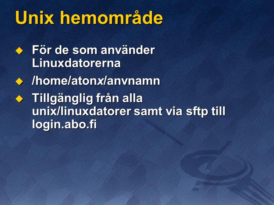 Unix hemområde  För de som använder Linuxdatorerna  /home/atonx/anvnamn  Tillgänglig från alla unix/linuxdatorer samt via sftp till login.abo.fi