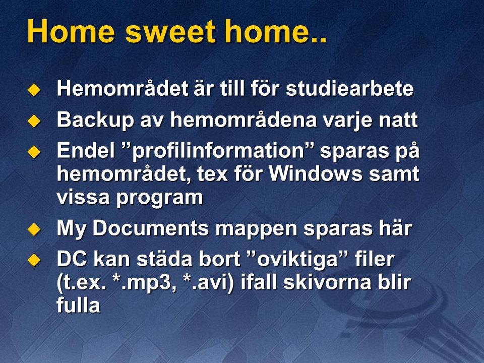 """Home sweet home..  Hemområdet är till för studiearbete  Backup av hemområdena varje natt  Endel """"profilinformation"""" sparas på hemområdet, tex för W"""