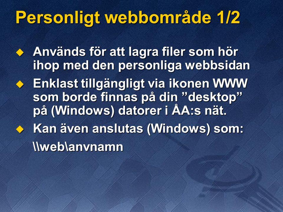 Personligt webbområde 1/2  Används för att lagra filer som hör ihop med den personliga webbsidan  Enklast tillgängligt via ikonen WWW som borde finnas på din desktop på (Windows) datorer i ÅA:s nät.