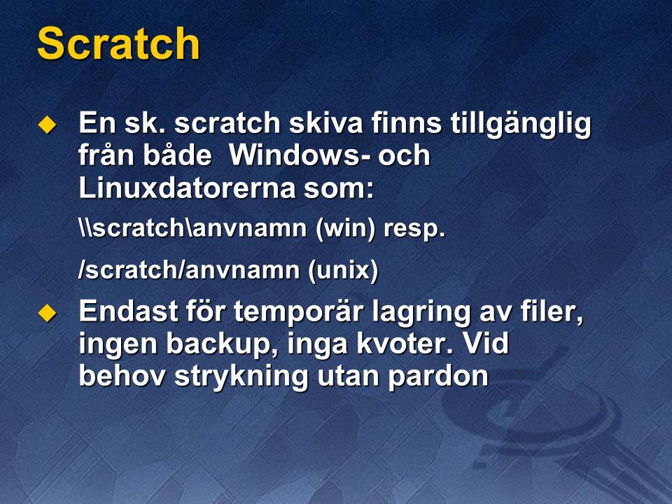 Scratch  En sk. scratch skiva finns tillgänglig från både Windows- och Linuxdatorerna som: \\scratch\anvnamn (win) resp. /scratch/anvnamn (unix)  En