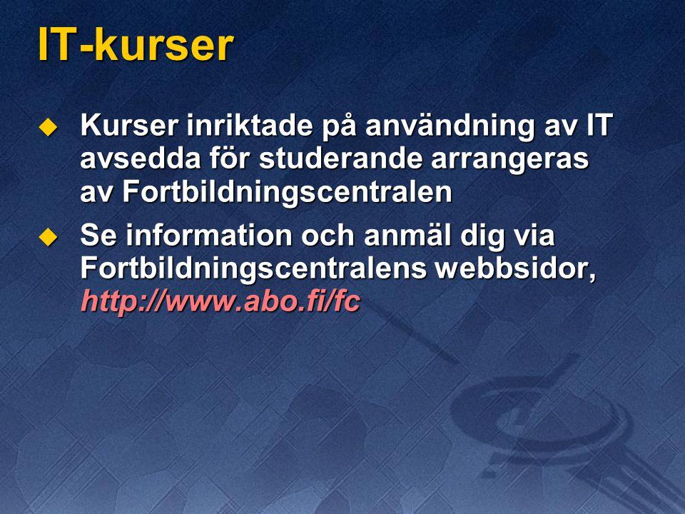 IT-kurser  Kurser inriktade på användning av IT avsedda för studerande arrangeras av Fortbildningscentralen  Se information och anmäl dig via Fortbildningscentralens webbsidor, http://www.abo.fi/fc