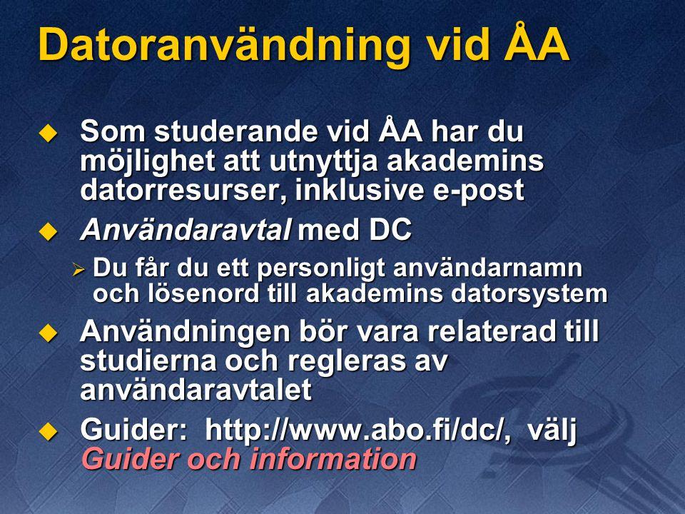 Datoranvändning vid ÅA  Som studerande vid ÅA har du möjlighet att utnyttja akademins datorresurser, inklusive e-post  Användaravtal med DC  Du får