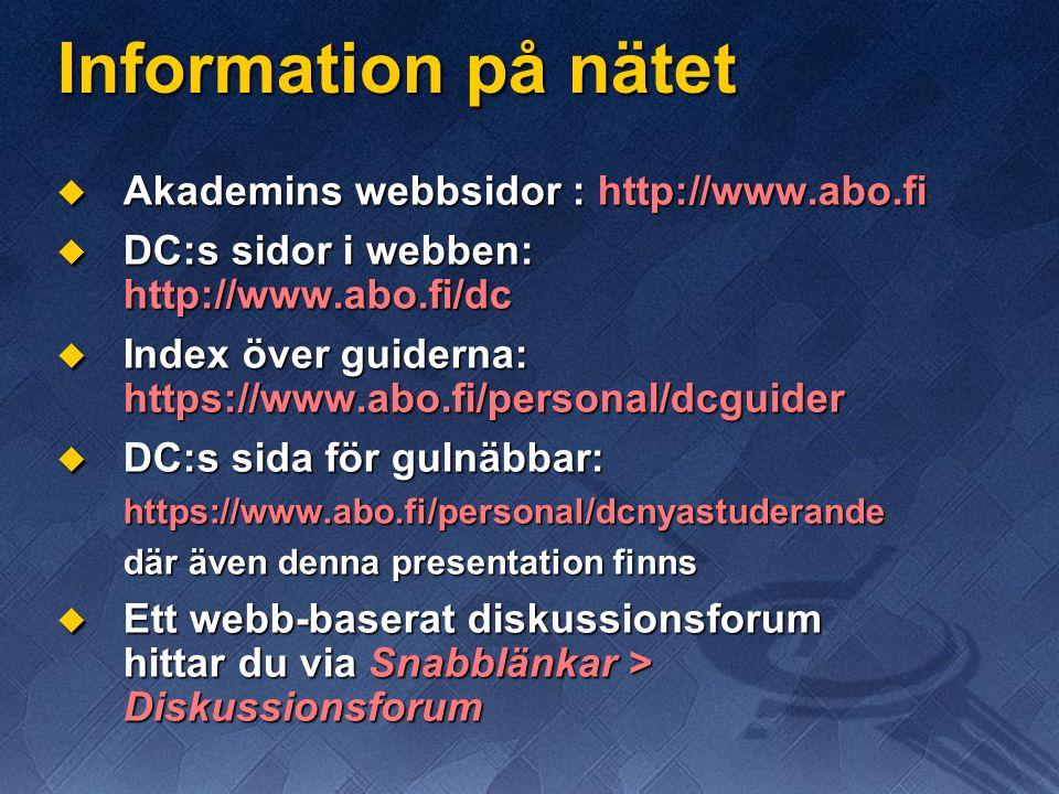 Information på nätet  Akademins webbsidor : http://www.abo.fi  DC:s sidor i webben: http://www.abo.fi/dc  Index över guiderna: https://www.abo.fi/personal/dcguider  DC:s sida för gulnäbbar: https://www.abo.fi/personal/dcnyastuderande där även denna presentation finns  Ett webb-baserat diskussionsforum hittar du via Snabblänkar > Diskussionsforum