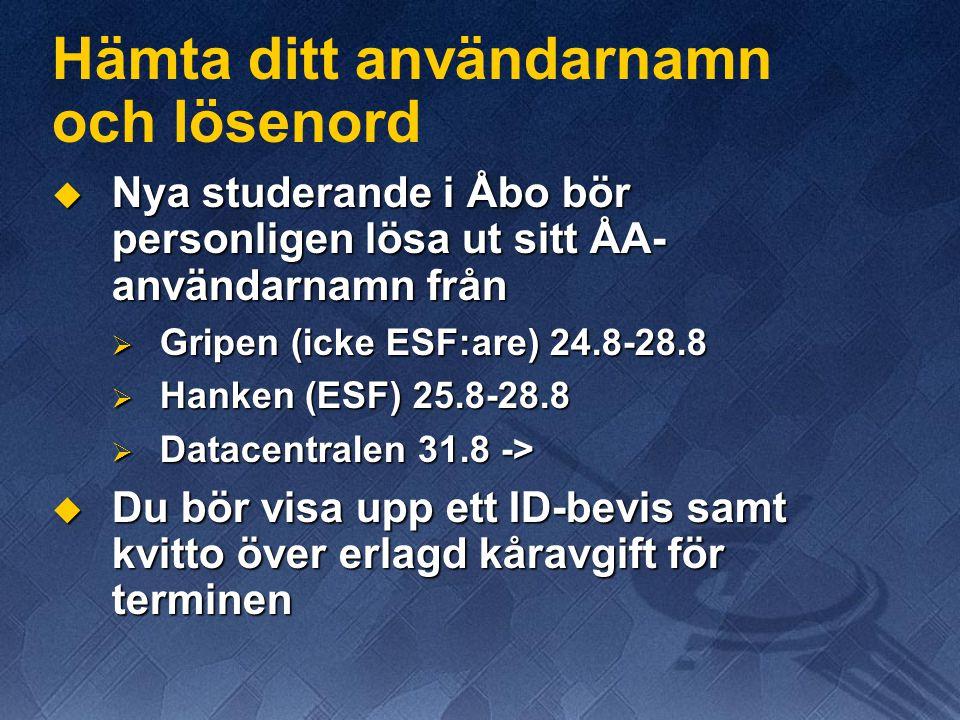 Hämta ditt användarnamn och lösenord  Nya studerande i Åbo bör personligen lösa ut sitt ÅA- användarnamn från  Gripen (icke ESF:are) 24.8-28.8  Hanken (ESF) 25.8-28.8  Datacentralen 31.8 ->  Du bör visa upp ett ID-bevis samt kvitto över erlagd kåravgift för terminen