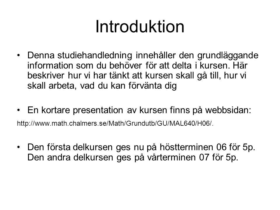Introduktion Denna studiehandledning innehåller den grundläggande information som du behöver för att delta i kursen. Här beskriver hur vi har tänkt at
