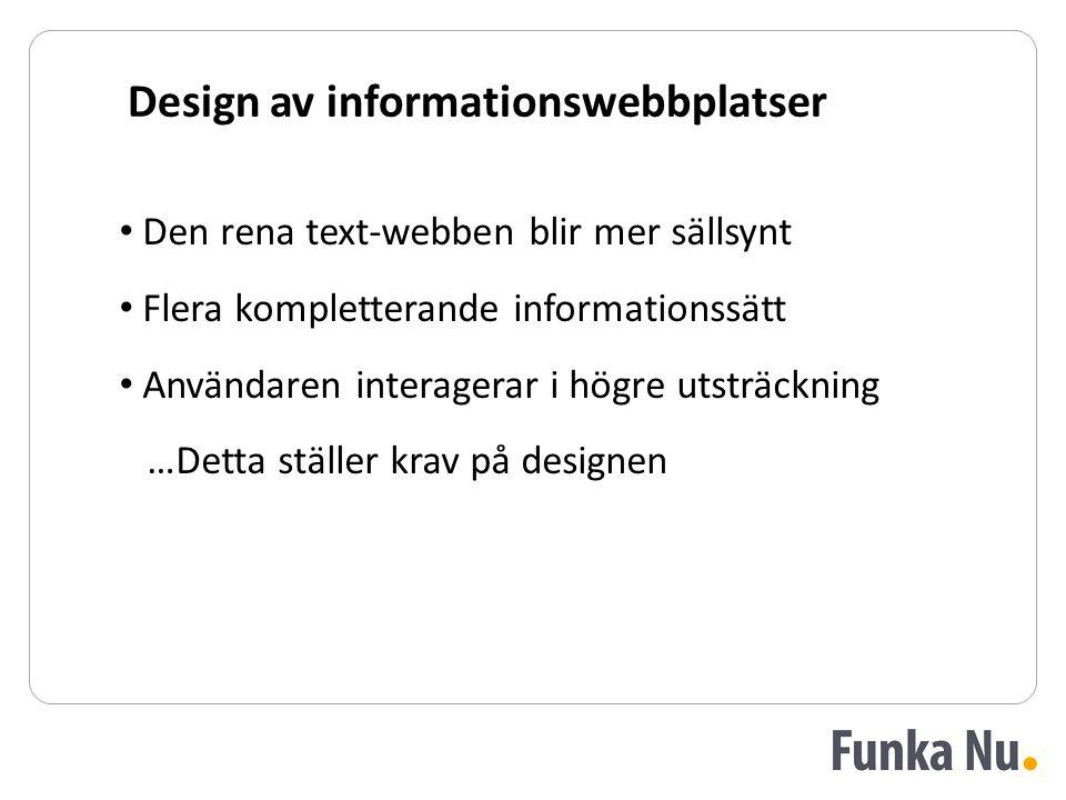 Design av informationswebbplatser Den rena text-webben blir mer sällsynt Flera kompletterande informationssätt Användaren interagerar i högre utsträck