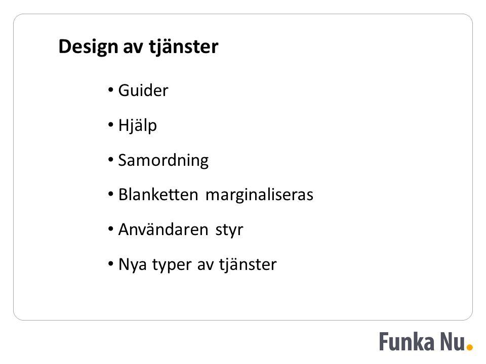 Design av tjänster Guider Hjälp Samordning Blanketten marginaliseras Användaren styr Nya typer av tjänster