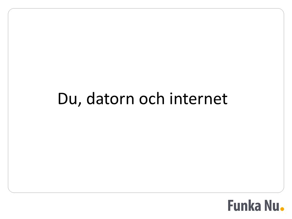 Du, datorn och internet