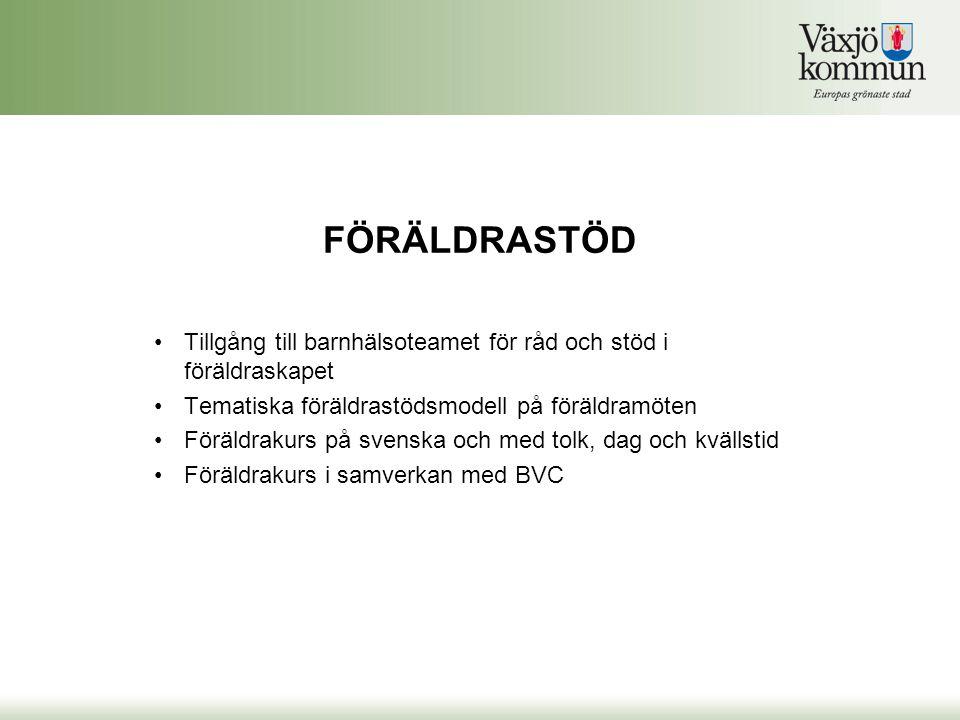 FÖRÄLDRASTÖD Tillgång till barnhälsoteamet för råd och stöd i föräldraskapet Tematiska föräldrastödsmodell på föräldramöten Föräldrakurs på svenska och med tolk, dag och kvällstid Föräldrakurs i samverkan med BVC