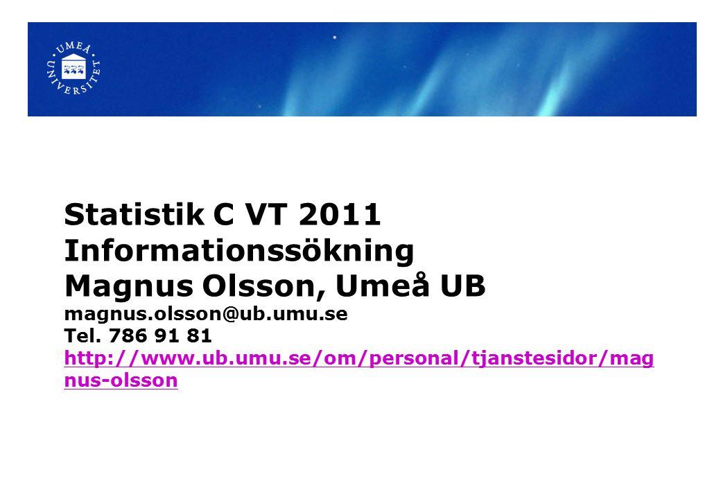 Statistik C VT 2011 Informationssökning Magnus Olsson, Umeå UB magnus.olsson@ub.umu.se Tel.