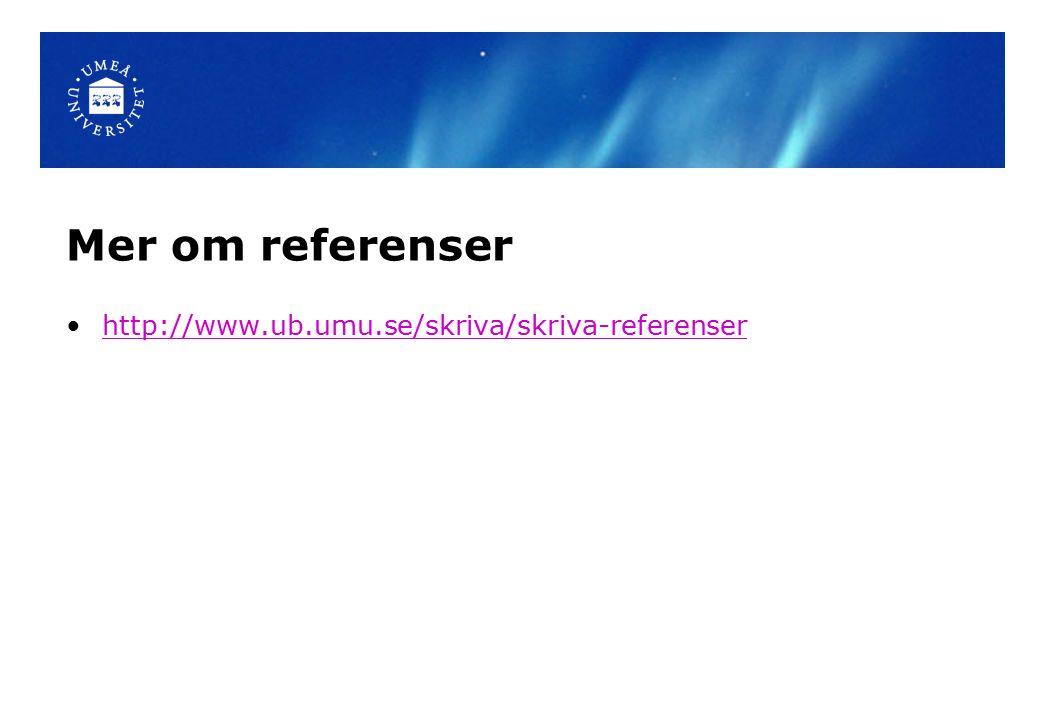 Mer om referenser http://www.ub.umu.se/skriva/skriva-referenser