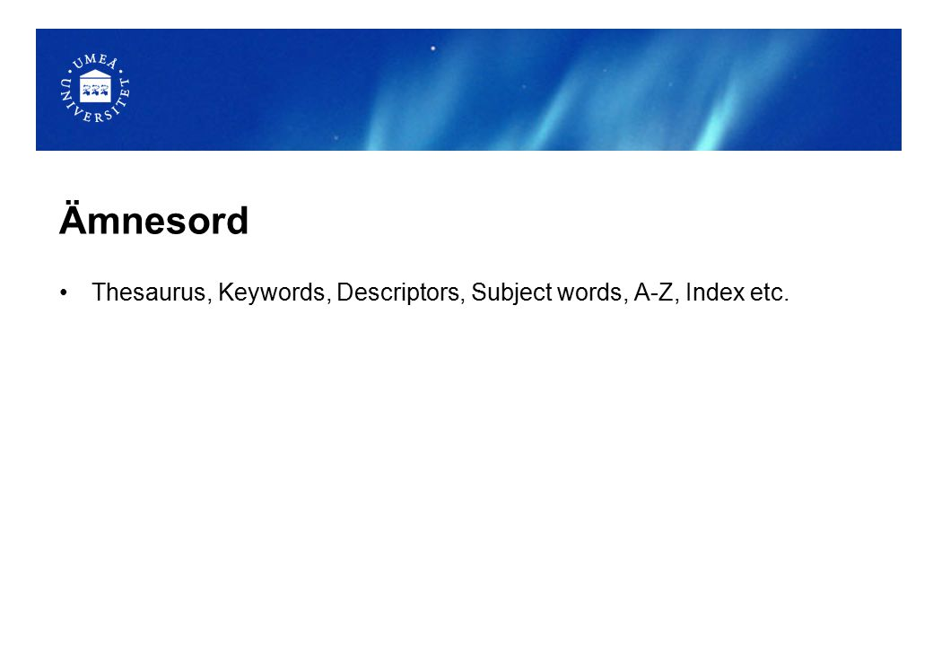 Ämnesord Thesaurus, Keywords, Descriptors, Subject words, A-Z, Index etc.