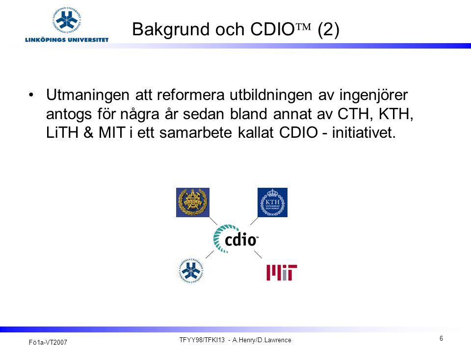 Fö1a-VT2007 TFYY98/TFKI13 - A.Henry/D.Lawrence 7 Bakgrund och CDIO  (3) Vad står CDIO för.