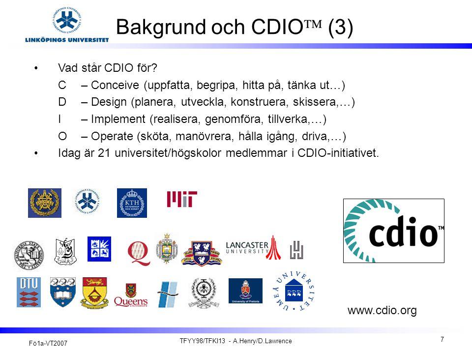 Fö1a-VT2007 TFYY98/TFKI13 - A.Henry/D.Lawrence 8 Bakgrund och CDIO  (4) På LiTH var Y-programmet först ut att läsa tre kurser med utformning enligt CDIO: –Ingenjörsprojekt Y (Y1) från HT2002 –Elektronikprojekt (Y3) –Olika profilkurser (Y-högre) Kurser baserade på CDIO-tanken sprids nu även till andra program på LiTH.