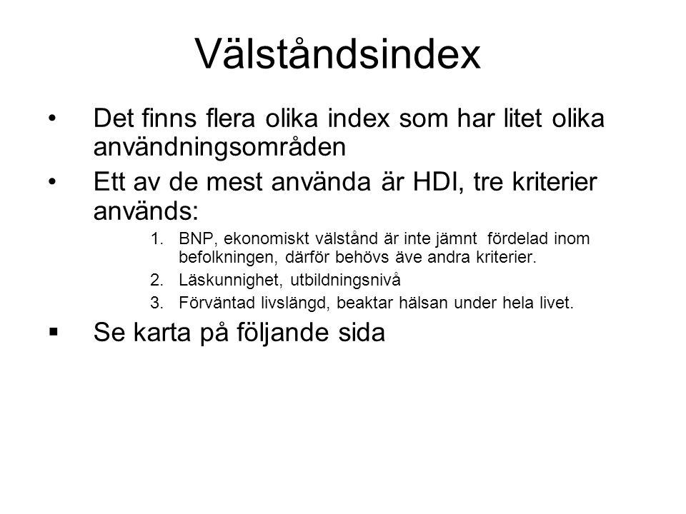 Välståndsindex Det finns flera olika index som har litet olika användningsområden Ett av de mest använda är HDI, tre kriterier används: 1.BNP, ekonomi