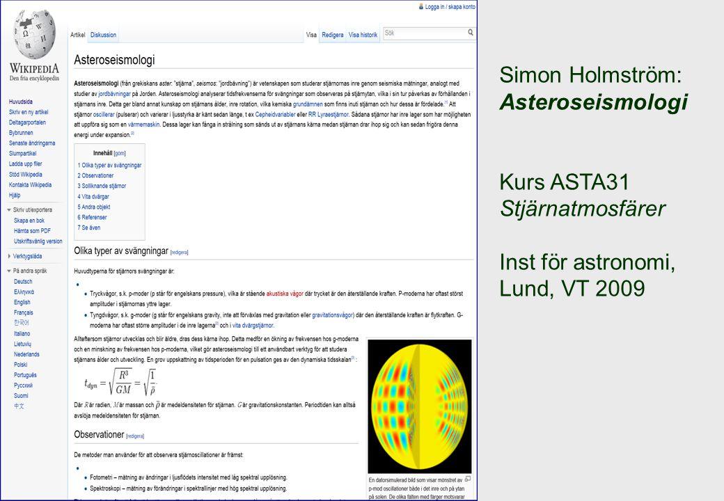 Simon Holmström: Asteroseismologi Kurs ASTA31 Stjärnatmosfärer Inst för astronomi, Lund, VT 2009