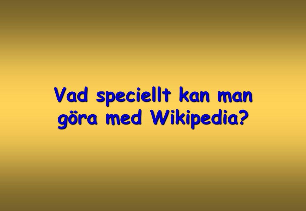 Vad speciellt kan man göra med Wikipedia