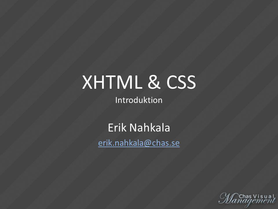 XHTML & CSS Introduktion Erik Nahkala erik.nahkala@chas.se