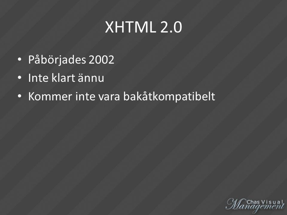 XHTML 2.0 Påbörjades 2002 Inte klart ännu Kommer inte vara bakåtkompatibelt