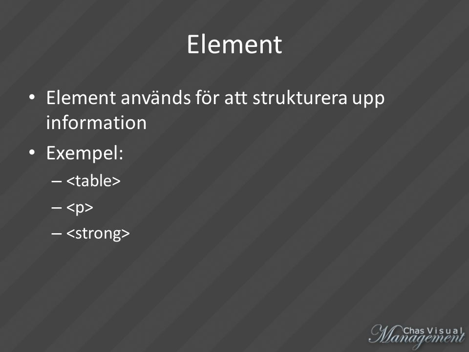 Element Element används för att strukturera upp information Exempel: –