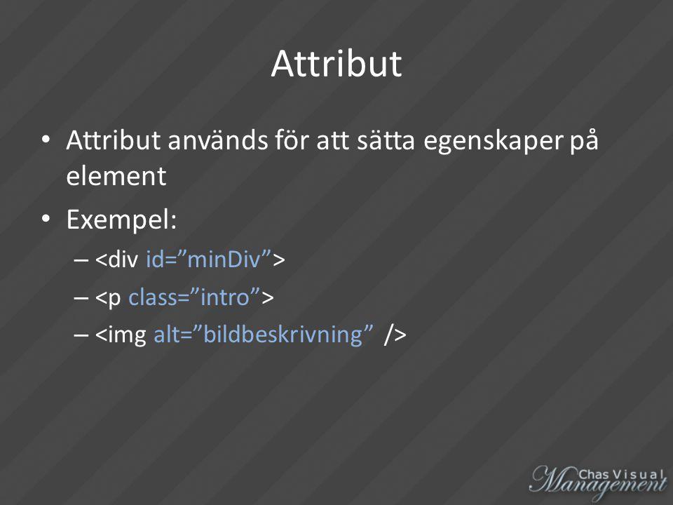 Attribut Attribut används för att sätta egenskaper på element Exempel: –