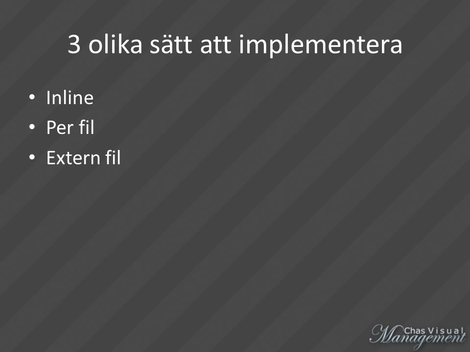 3 olika sätt att implementera Inline Per fil Extern fil