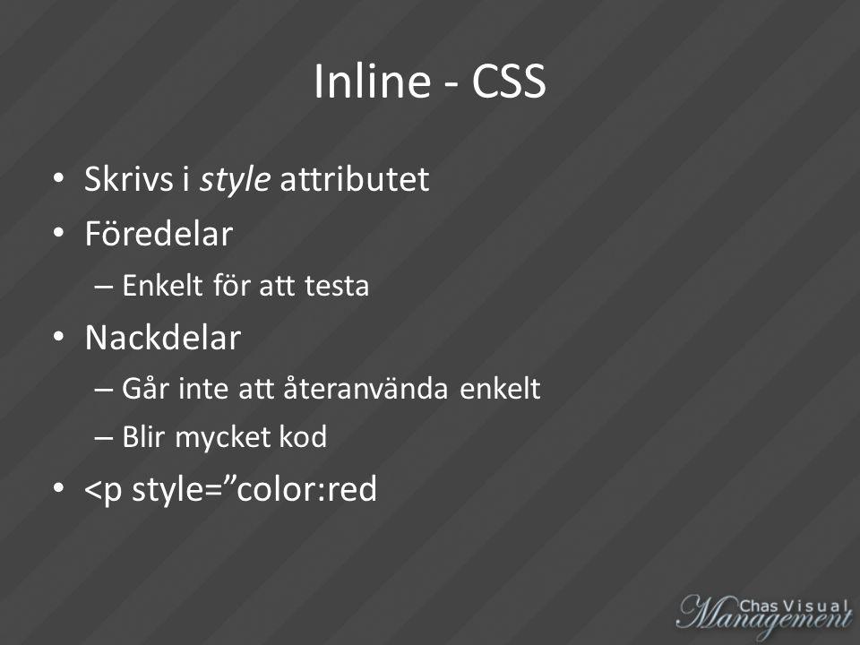 Inline - CSS Skrivs i style attributet Föredelar – Enkelt för att testa Nackdelar – Går inte att återanvända enkelt – Blir mycket kod <p style= color:red