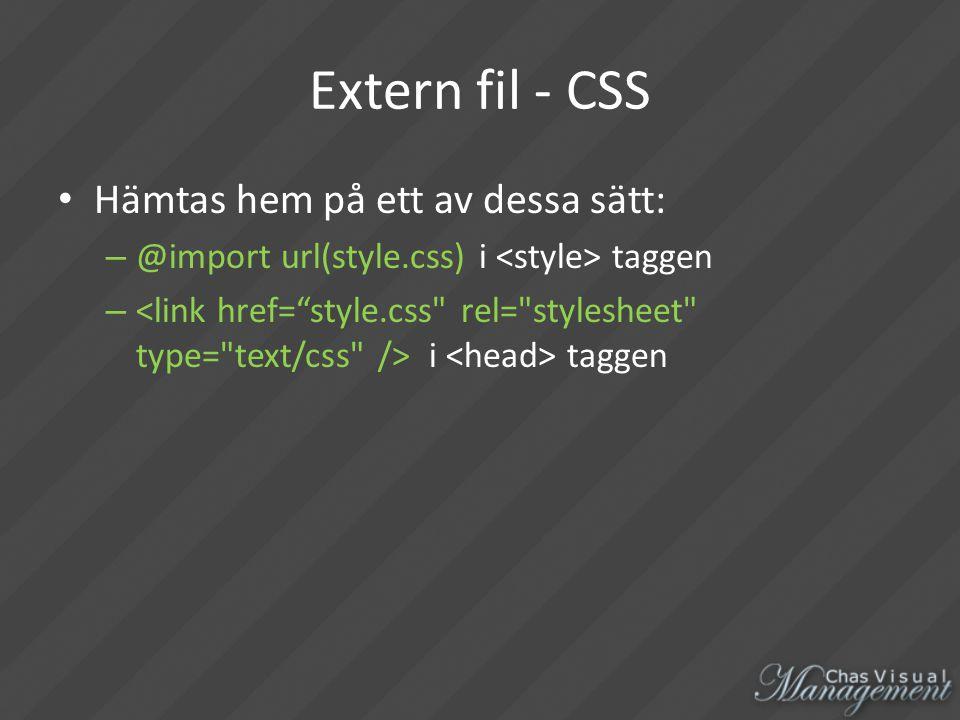 Extern fil - CSS Hämtas hem på ett av dessa sätt: – @import url(style.css) i taggen – i taggen