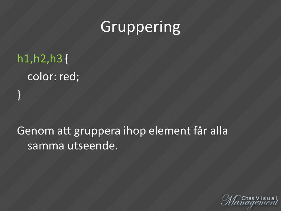 Gruppering h1,h2,h3 { color: red; } Genom att gruppera ihop element får alla samma utseende.