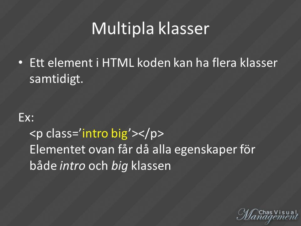 Multipla klasser Ett element i HTML koden kan ha flera klasser samtidigt.