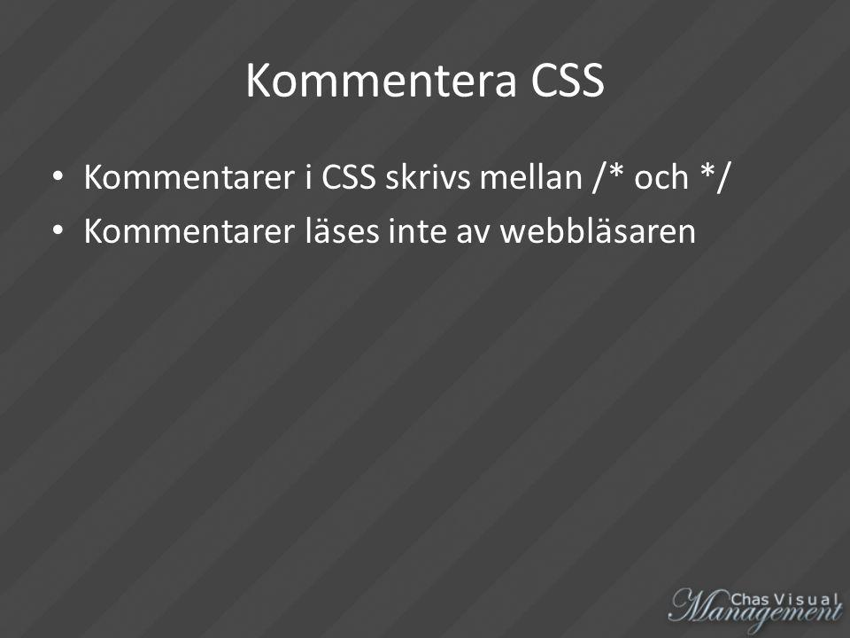 Kommentera CSS Kommentarer i CSS skrivs mellan /* och */ Kommentarer läses inte av webbläsaren