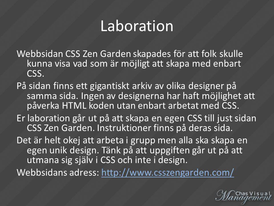 Laboration Webbsidan CSS Zen Garden skapades för att folk skulle kunna visa vad som är möjligt att skapa med enbart CSS.