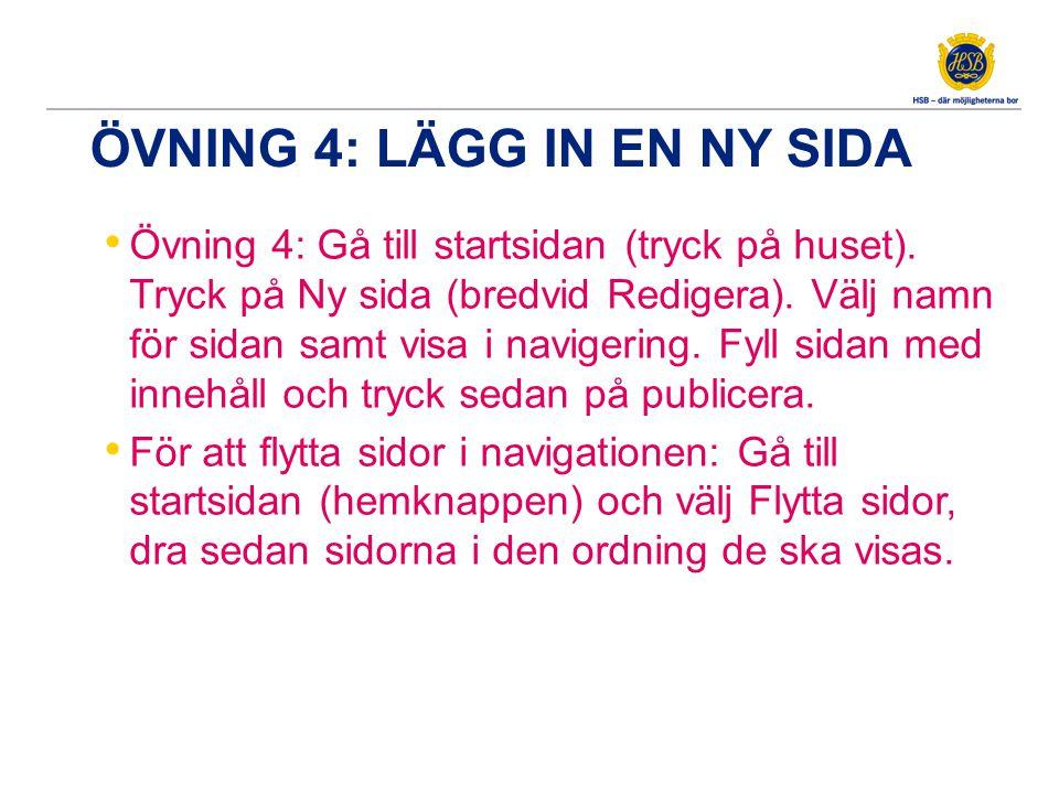 ÖVNING 4: LÄGG IN EN NY SIDA Övning 4: Gå till startsidan (tryck på huset). Tryck på Ny sida (bredvid Redigera). Välj namn för sidan samt visa i navig