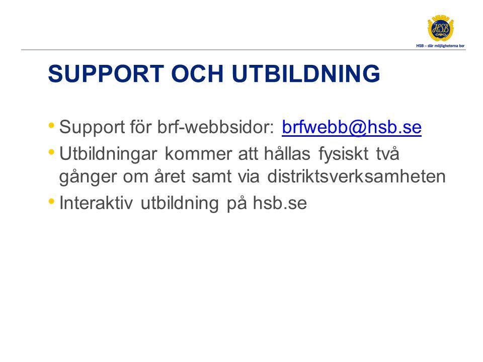 SUPPORT OCH UTBILDNING Support för brf-webbsidor: brfwebb@hsb.sebrfwebb@hsb.se Utbildningar kommer att hållas fysiskt två gånger om året samt via dist