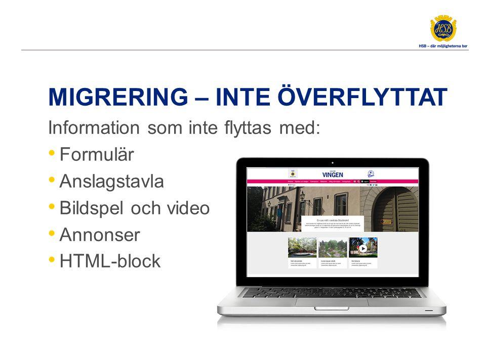 MIGRERING – INTE ÖVERFLYTTAT Information som inte flyttas med: Formulär Anslagstavla Bildspel och video Annonser HTML-block