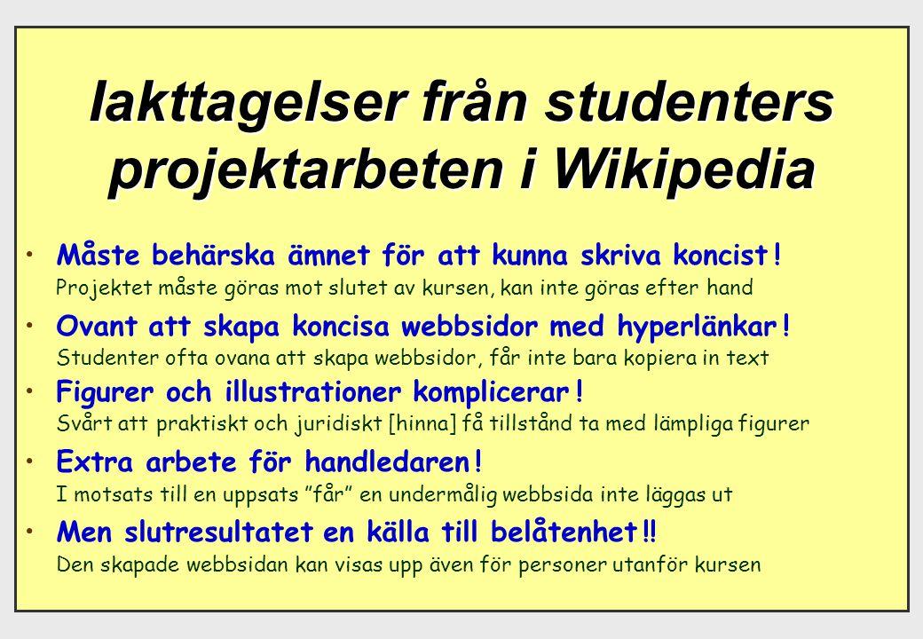 Iakttagelser från studenters projektarbeten i Wikipedia Måste behärska ämnet för att kunna skriva koncist ! Projektet måste göras mot slutet av kursen