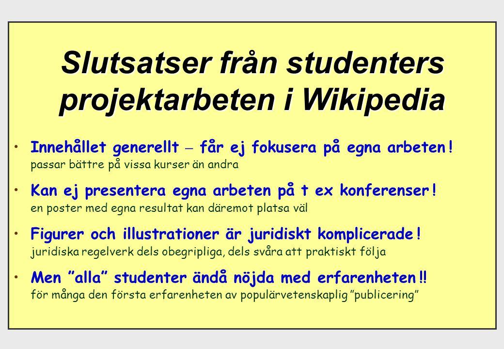 Slutsatser från studenters projektarbeten i Wikipedia Innehållet generellt – får ej fokusera på egna arbeten ! passar bättre på vissa kurser än andra