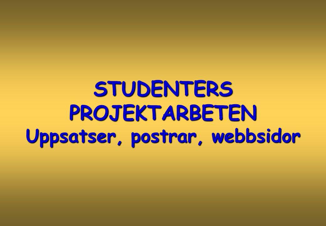 STUDENTERS PROJEKTARBETEN Uppsatser, postrar, webbsidor