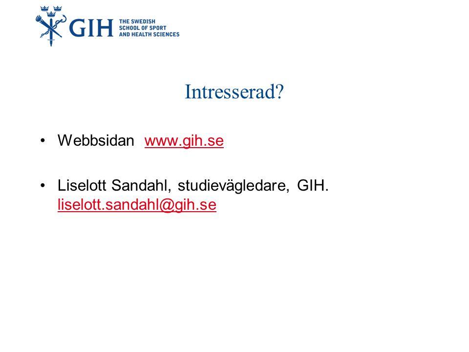 Intresserad. Webbsidan www.gih.sewww.gih.se Liselott Sandahl, studievägledare, GIH.