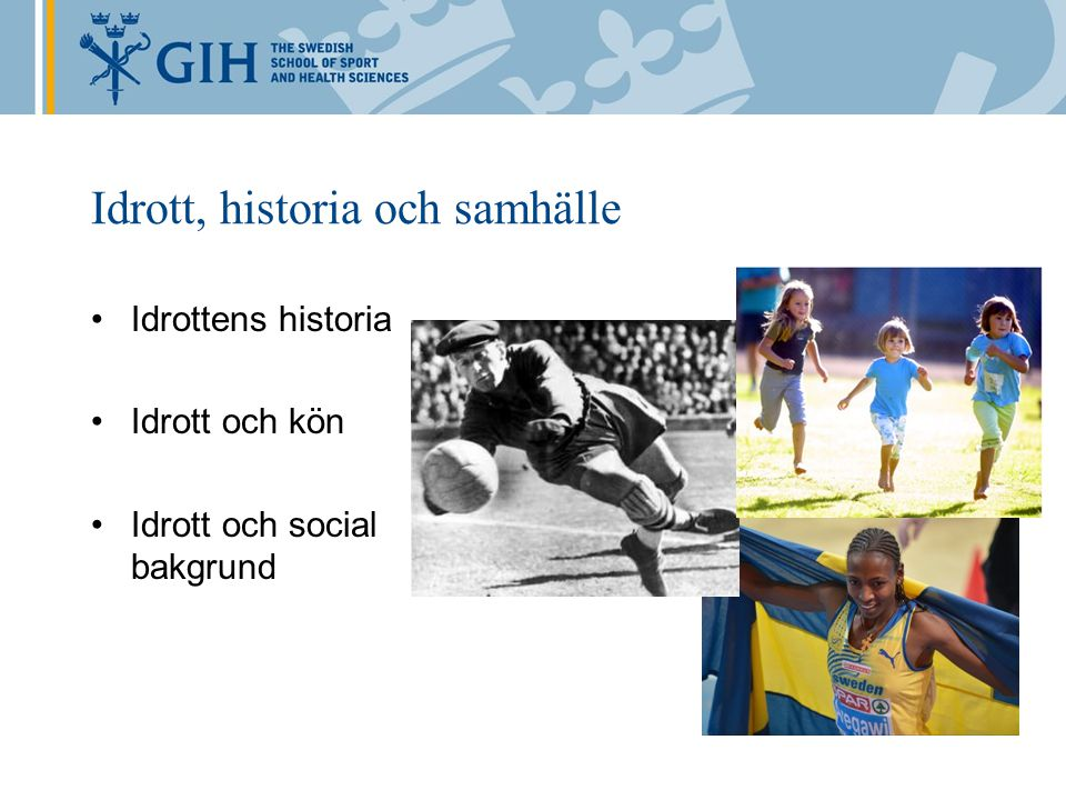 Idrott, historia och samhälle Idrottens historia Idrott och kön Idrott och social bakgrund