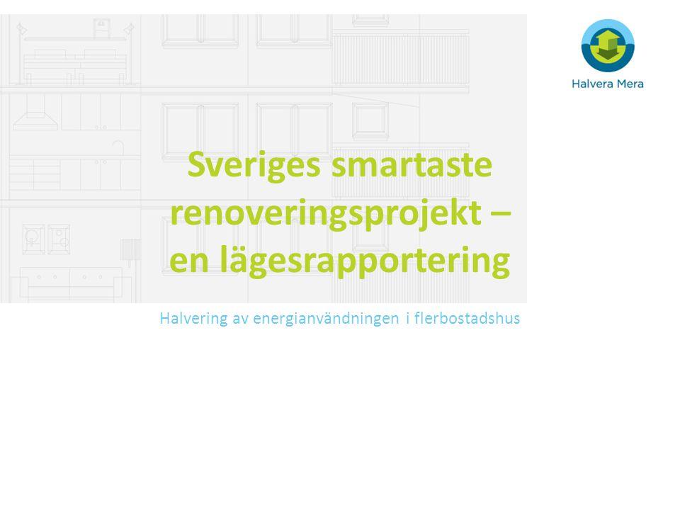 Sveriges smartaste renoveringsprojekt – en lägesrapportering Halvering av energianvändningen i flerbostadshus