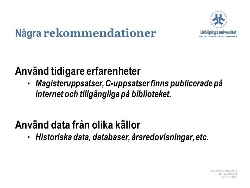 Ekonomiska institutionen 581 83 Linköping www.liu.se/eki Några rekommendationer Använd tidigare erfarenheter Magisteruppsatser, C-uppsatser finns publ