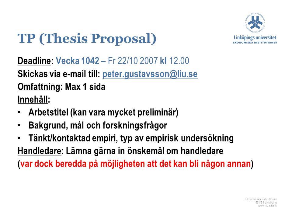 Ekonomiska institutionen 581 83 Linköping www.liu.se/eki TP (Thesis Proposal) Deadline: Vecka 1042 – Fr 22/10 2007 kl 12.00 Skickas via e-mail till: p