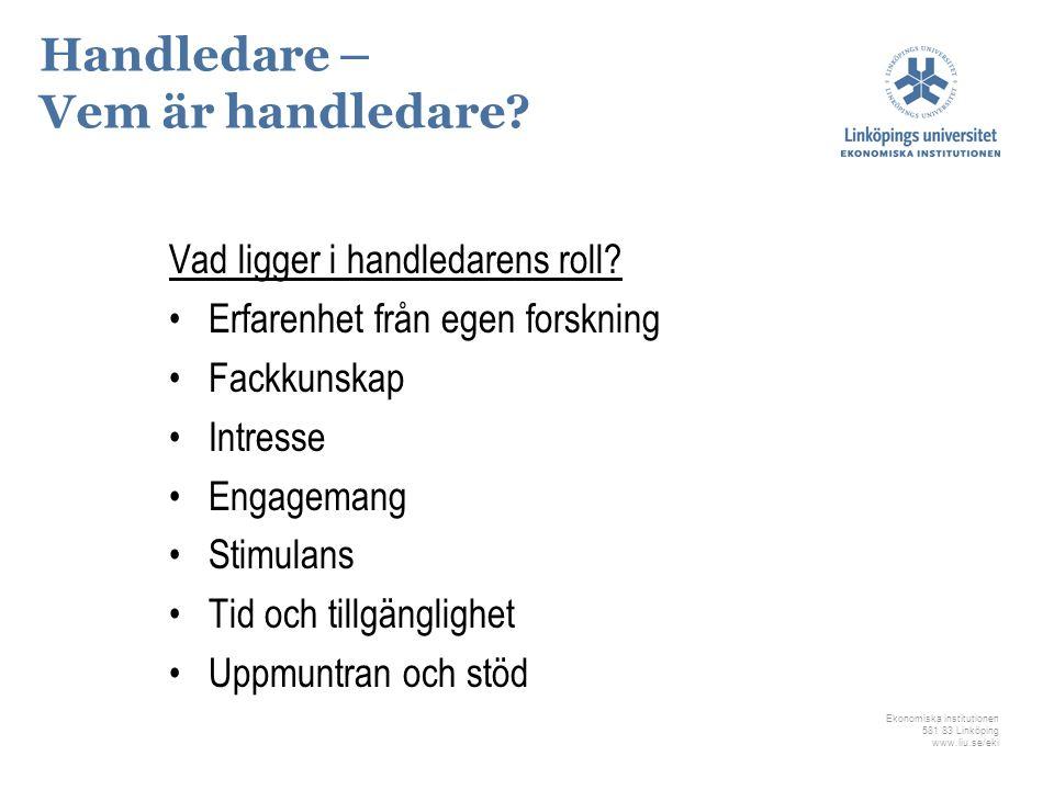 Ekonomiska institutionen 581 83 Linköping www.liu.se/eki Handledare – Vem är handledare? Vad ligger i handledarens roll? Erfarenhet från egen forsknin