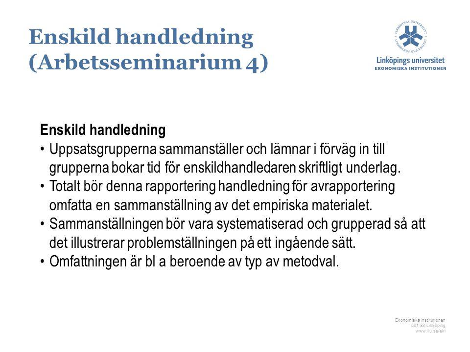 Ekonomiska institutionen 581 83 Linköping www.liu.se/eki Enskild handledning Uppsatsgrupperna sammanställer och lämnar i förväg in till grupperna boka
