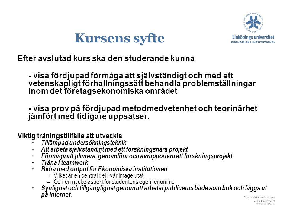 Ekonomiska institutionen 581 83 Linköping www.liu.se/eki Kursens syfte Efter avslutad kurs ska den studerande kunna - visa fördjupad förmåga att själv